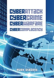 Cyber Attack, CyberCrime, CyberWarfare - CyberComplacency: Is Hollywood's blueprint for Chaos coming true (Paperback)-cover