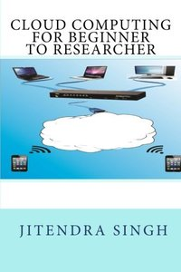 Cloud computing beginner to researcher (Paperback)