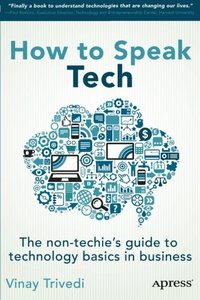 How to Speak Tech: The Non-Techie's Guide to Technology Basics in Business (Paperback)-cover