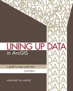 Lining Up Data in ArcGIS: A Guide to Map Projections, 2/e (Paperback)-cover