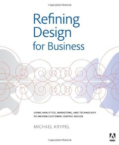 Refining Design for Business: Using analytics, marketing, and technology to inform customer-centric design (Paperback)-cover