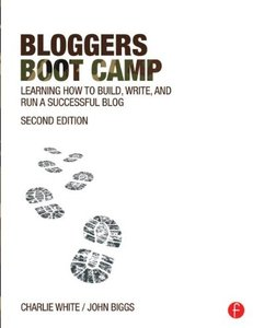 Bloggers Boot Camp: Learning How to Build, Write, and Run a Successful Blog, 2/e (Paperback)-cover