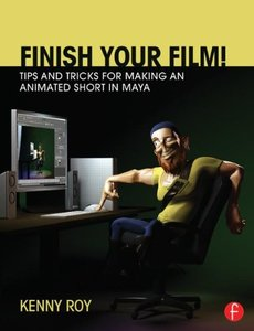 Finish Your Film! Tips and Tricks for Making an Animated Short in Maya (Paperback)