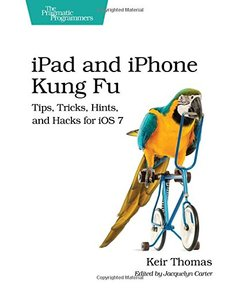 iPad and iPhone Kung Fu: Tips, Tricks, Hints, and Hacks for iOS 7 (Paperback)-cover