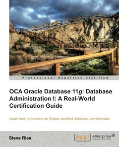 OCA Oracle Database 11g: Database Administration I: A Real-World Certification Guide-cover