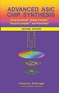 Advanced ASIC Chip Synthesis: Using Synopsys Design Compiler Physical Compiler and PrimeTime, 2/e (Hardcover)-cover