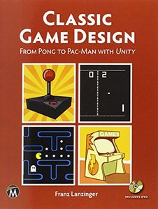 Classic Game Design: From Pong to Pacman with Unity (Paperback)-cover