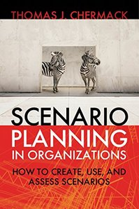 Scenario Planning in Organizations: How to Create, Use, and Assess Scenarios (Paperback)-cover