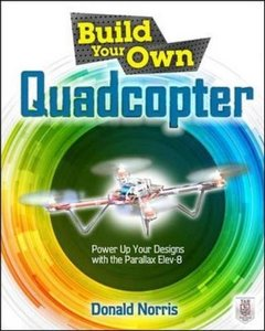 Build Your Own Quadcopter: Power Up Your Designs with the Parallax Elev-8 (Paperback)-cover
