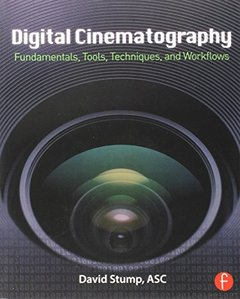 Digital Cinematography: Fundamentals, Tools, Techniques, and Workflows (Paperback)-cover