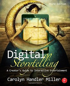 Digital Storytelling: A creator's guide to interactive entertainment, 3/e (Paperback)-cover