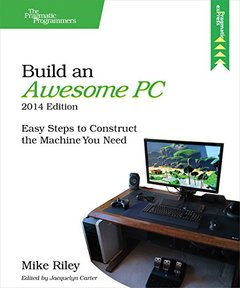 Build an Awesome PC, 2014 Edition: Easy Steps to Construct the Machine You Need (Paperback)-cover