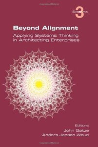 Beyond Alignment: Applying Systems Thinking in Architecting Enterprises (Paperback)