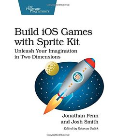 Build iOS Games with Sprite Kit: Unleash Your Imagination in Two Dimensions (Paperback)-cover