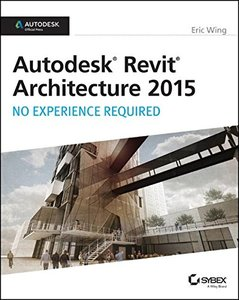 Autodesk Revit Architecture 2015: No Experience Required: Autodesk Official Press (Paperback)-cover