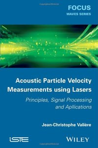 Acoustic Particle Velocity Measurements Using Laser: Principles, Signal Processing and Applications (Hardcover)