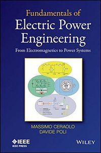 Fundamentals of Electric Power Engineering: From Electromagnetics to Power Systems (Hardcover)-cover