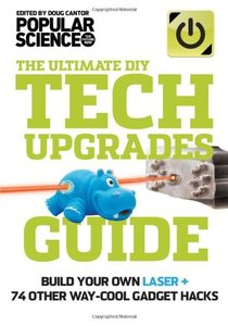 The Ultimate DIY Tech Upgrades Guide: Build Your Own Laser + 74 Other Way-Cool Gadget Hacks (Paperback)-cover
