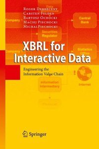 XBRL for Interactive Data: Engineering the Information Value Chain (Hardcover)