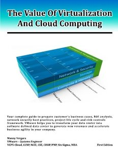 The Value Of Virtualization And Cloud Computing: Your complete guide to prepare customer's business case, ROI analysis and network security ... accelerate business agility in your company. (Paperback)-cover
