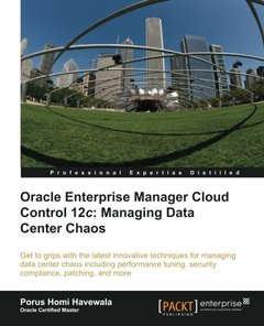 Oracle Enterprise Manager Cloud Control 12c: Managing Data Center Chaos-cover