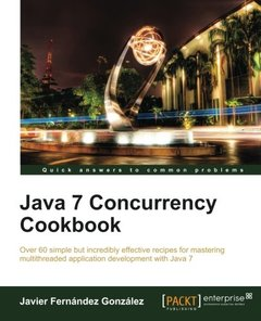 Java 7 Concurrency Cookbook (Quick Answers to Common Problems)-cover
