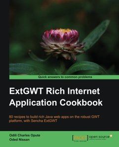 ExtGWT Rich Internet Application Cookbook