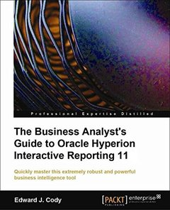 The Business Analyst's Guide to Oracle Hyperion Interactive Reporting 11-cover