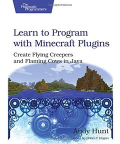Learn to Program with Minecraft Plugins: Create Flying Creepers and Flaming Cows in Java [Paperback]-cover