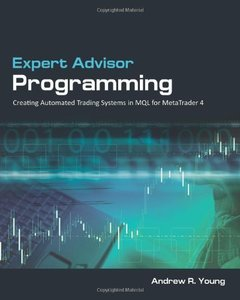 Expert Advisor Programming: Creating Automated Trading Systems in Mql for Metatrader 4 (Paperback)-cover