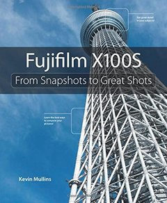 Fujifilm X100S: From Snapshots to Great Shots (Paperback)