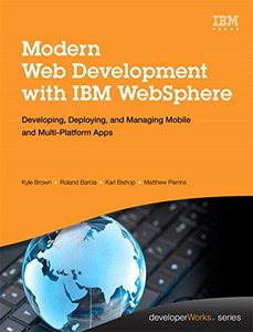 Modern Web Development with IBM WebSphere: Developing, Deploying, and Managing Mobile and Multi-Platform Apps (Hardcover)-cover
