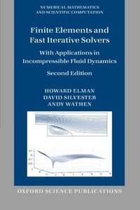 Finite Elements and Fast Iterative Solvers: with Applications in Incompressible Fluid Dynamics, 2/e (Paperback)-cover