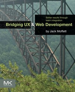 Bridging UX and Web Development: Better Results through Team Integration (Paperback)