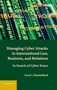 Managing Cyber Attacks in International Law, Business, and Relations: In Search of Cyber Peace (Hardcover)
