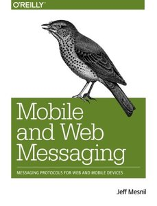 Mobile and Web Messaging: Messaging Protocols for Web and Mobile Devices (OPaperback)-cover