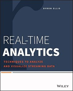 Real-Time Analytics: Techniques to Analyze and Visualize Streaming Data (Paperback)-cover