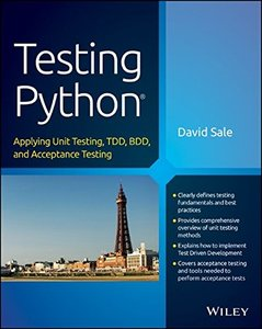 Testing Python: Applying Unit Testing, TDD, BDD and Acceptance Testing (Paperback)
