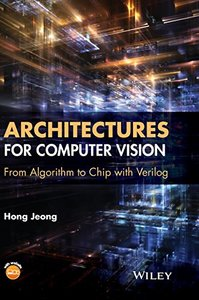 Architectures for Computer Vision: From Algorithm to Chip with Verilog (Hardcover)-cover