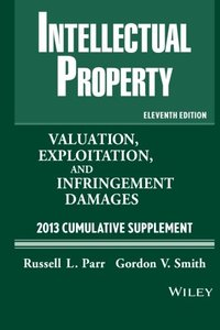 Intellectual Property: Valuation, Exploitation and Infringement Damages 2013 Cumulative Supplement, 11/e (Paperback)-cover