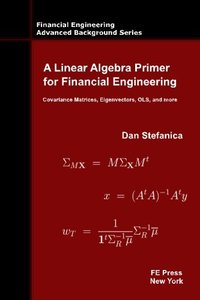 A Linear Algebra Primer for Financial Engineering: Covariance Matrices, Eigenvectors, OLS, and more-cover