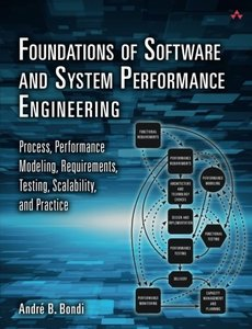 Foundations of Software and System Performance Engineering: Process, Performance Modeling, Requirements, Testing, Scalability, and Practice (Paperback)-cover