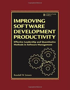 Improving Software Development Productivity: Effective Leadership and Quantitative Methods in Software Management (Hardcover)-cover