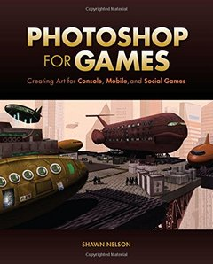 Photoshop for Games: Creating Art for Console, Mobile, and Social Games (Paperback)