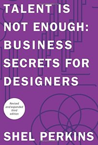 Talent is Not Enough: Business Secrets for Designers, 3/e (Paperback)-cover