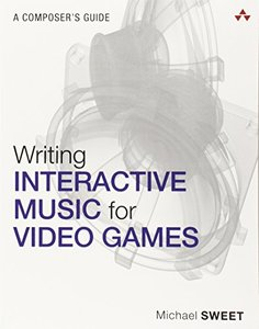 Writing Interactive Music for Video Games: A Composer's Guide (Paperback)-cover