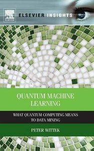 Quantum Machine Learning: What Quantum Computing Means to Data Mining (Hardcover)-cover