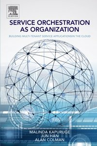 Service Orchestration as Organization: Building Multi-Tenant Service Applications in the Cloud (Paperback)