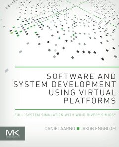 Software and System Development using Virtual Platforms: Full-System Simulation with Wind River Simics (Paperback)-cover