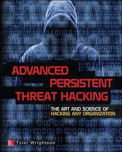 Advanced Persistent Threat Hacking: The Art and Science of Hacking Any Organization (Paperback)-cover